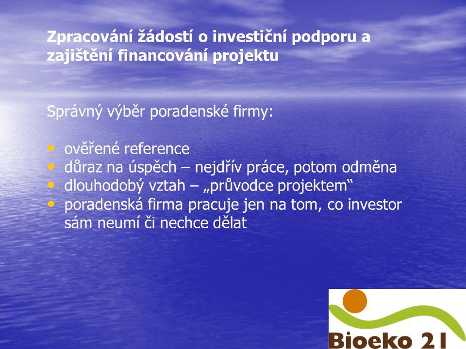 """Zpracování žádostí o investiční podporu a zajištění financování projektu Správný výběr poradenské firmy: ověřené reference důraz na úspěch – nejdřív práce, potom odměna dlouhodobý vztah – """"průvodce projektem poradenská firma pracuje jen na tom, co investor sám neumí či nechce dělat"""