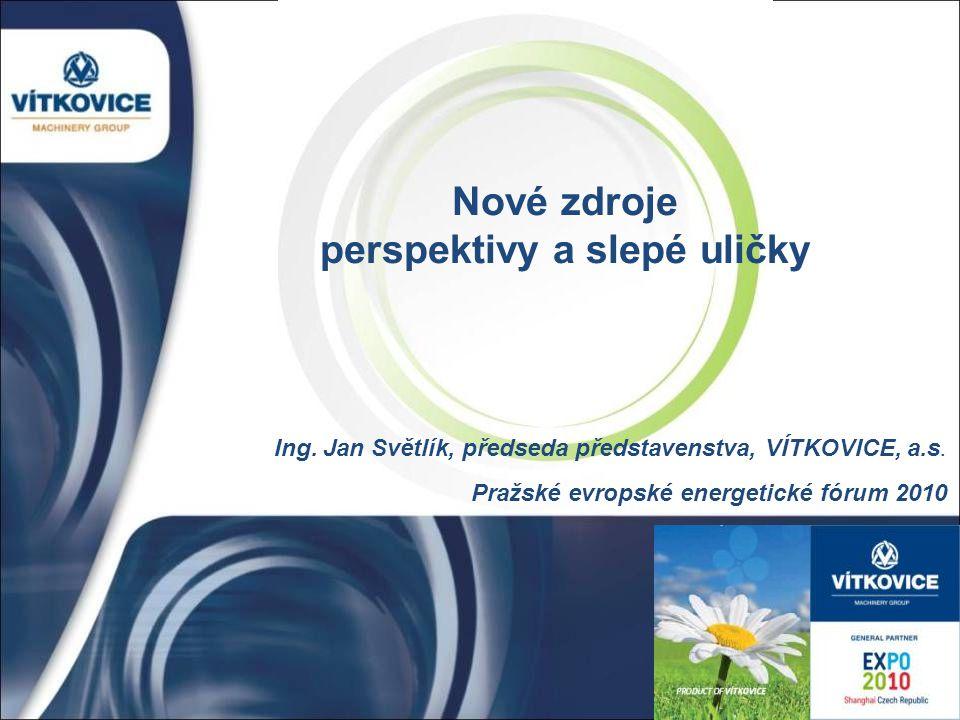Nové zdroje perspektivy a slepé uličky Ing. Jan Světlík, předseda představenstva, VÍTKOVICE, a.s. Pražské evropské energetické fórum 2010