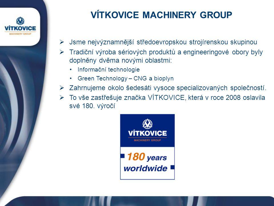VÍTKOVICE MACHINERY GROUP  Jsme nejvýznamnější středoevropskou strojírenskou skupinou  Tradiční výroba sériových produktů a engineeringové obory byl