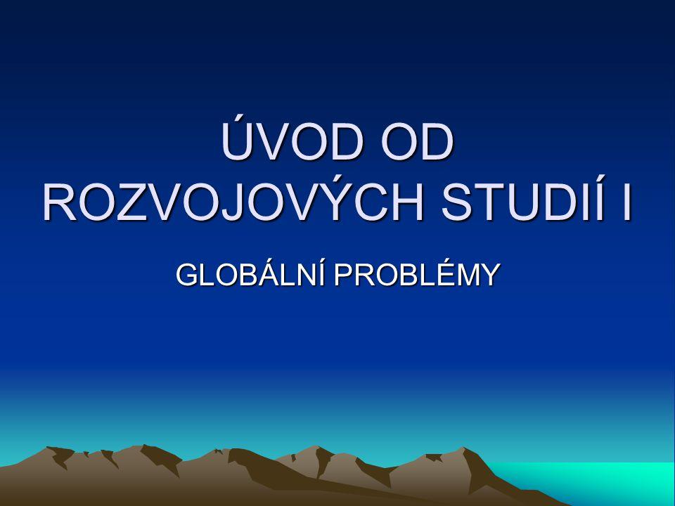 ÚVOD OD ROZVOJOVÝCH STUDIÍ I GLOBÁLNÍ PROBLÉMY