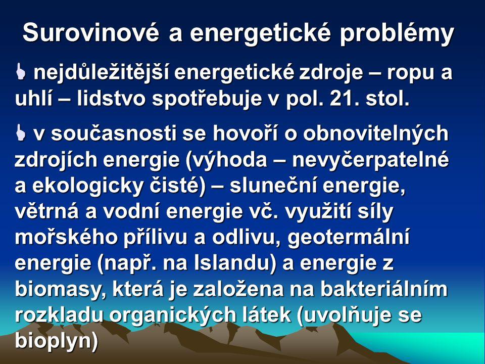Surovinové a energetické problémy  nejdůležitější energetické zdroje – ropu a uhlí – lidstvo spotřebuje v pol.