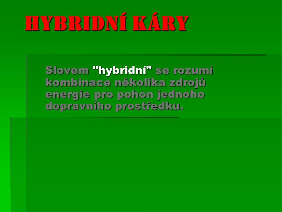 Hybridní káry Slovem hybridní se rozumí kombinace několika zdrojů energie pro pohon jednoho dopravního prostředku.