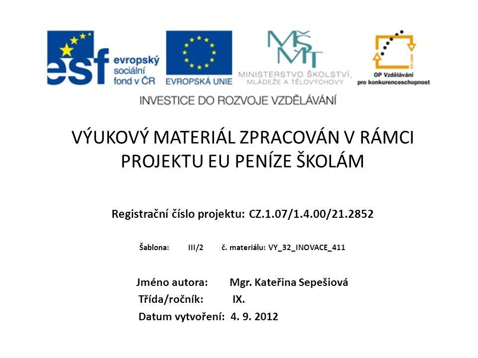VÝUKOVÝ MATERIÁL ZPRACOVÁN V RÁMCI PROJEKTU EU PENÍZE ŠKOLÁM Registrační číslo projektu: CZ.1.07/1.4.00/21.2852 Šablona: III/2 č.