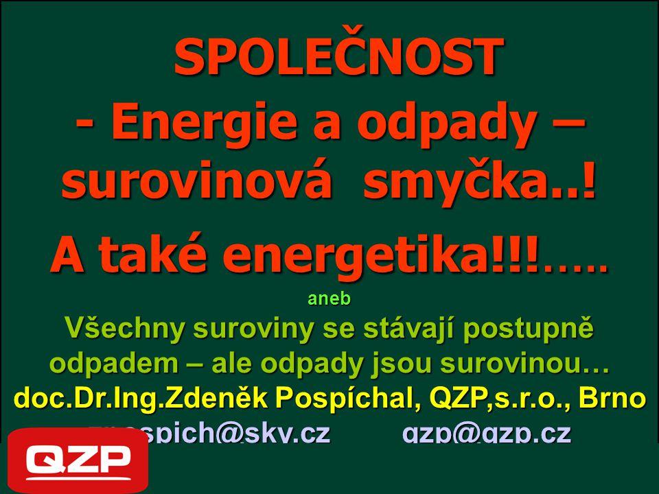 SPOLEČNOST SPOLEČNOST - Energie a odpady – surovinová smyčka..! A také energetika!!! ….. aneb Všechny suroviny se stávají postupně odpadem – ale odpad