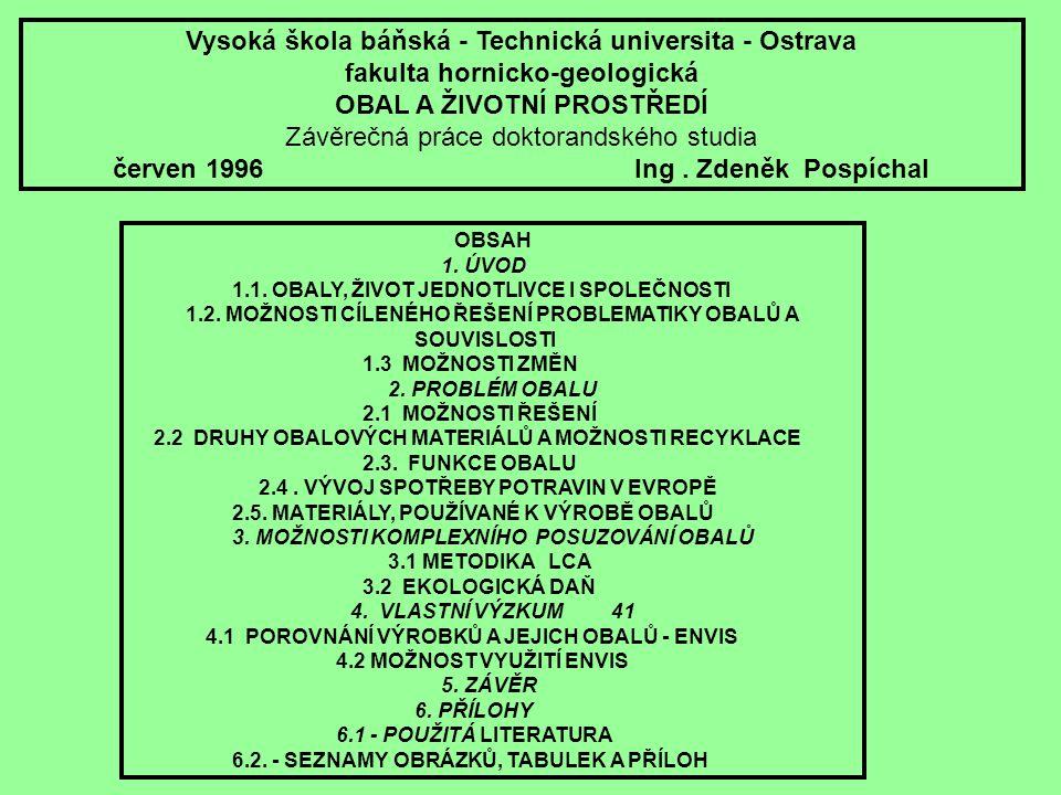 Vysoká škola báňská - Technická universita - Ostrava fakulta hornicko-geologická OBAL A ŽIVOTNÍ PROSTŘEDÍ Závěrečná práce doktorandského studia červen