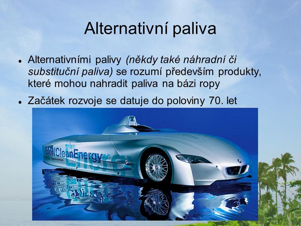 Alternativní paliva Alternativními palivy (někdy také náhradní či substituční paliva) se rozumí především produkty, které mohou nahradit paliva na bázi ropy Začátek rozvoje se datuje do poloviny 70.