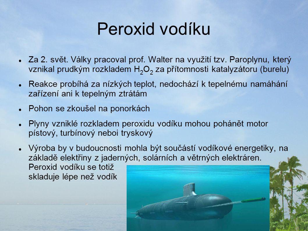 Peroxid vodíku Za 2.svět. Války pracoval prof. Walter na využití tzv.