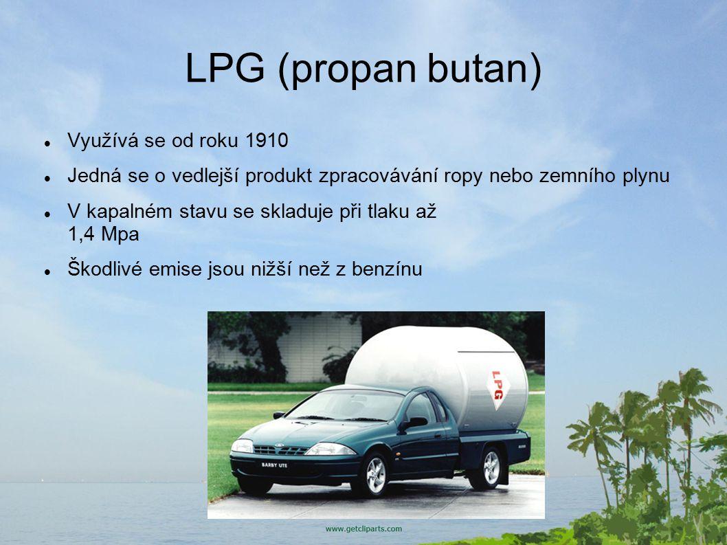 LPG (propan butan) Využívá se od roku 1910 Jedná se o vedlejší produkt zpracovávání ropy nebo zemního plynu V kapalném stavu se skladuje při tlaku až 1,4 Mpa Škodlivé emise jsou nižší než z benzínu