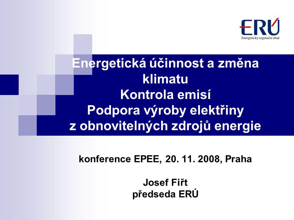 Energetická účinnost a změna klimatu Kontrola emisí Podpora výroby elektřiny z obnovitelných zdrojů energie konference EPEE, 20. 11. 2008, Praha Josef