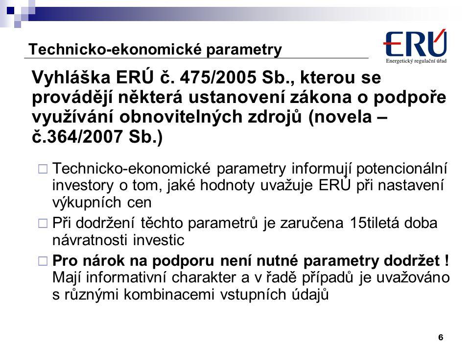 6 Technicko-ekonomické parametry Vyhláška ERÚ č. 475/2005 Sb., kterou se provádějí některá ustanovení zákona o podpoře využívání obnovitelných zdrojů