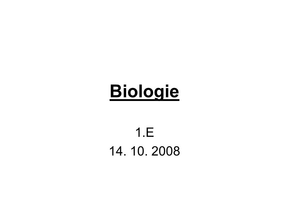 Biologie 1.E 14. 10. 2008