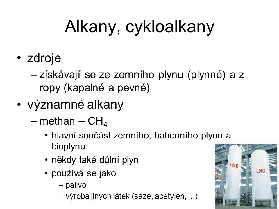 Alkany, cykloalkany zdroje –získávají se ze zemního plynu (plynné) a z ropy (kapalné a pevné) významné alkany –methan – CH 4 hlavní součást zemního, b