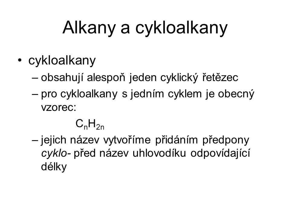 Alkany a cykloalkany cykloalkany –obsahují alespoň jeden cyklický řetězec –pro cykloalkany s jedním cyklem je obecný vzorec: C n H 2n –jejich název vytvoříme přidáním předpony cyklo- před název uhlovodíku odpovídající délky