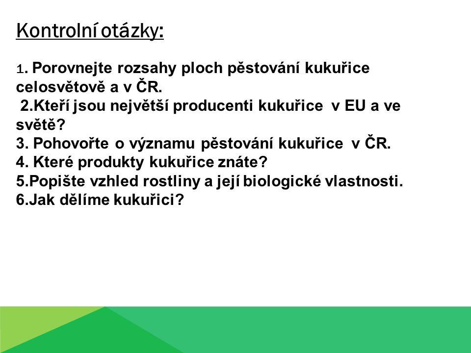 Kontrolní otázky: 1.Porovnejte rozsahy ploch pěstování kukuřice celosvětově a v ČR.