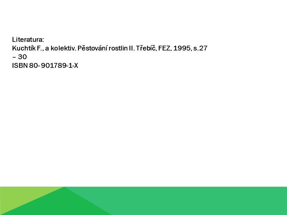 Literatura: Kuchtík F., a kolektiv. Pěstování rostlin II. Třebíč, FEZ, 1995, s.27 – 30 ISBN 80- 901789-1-X
