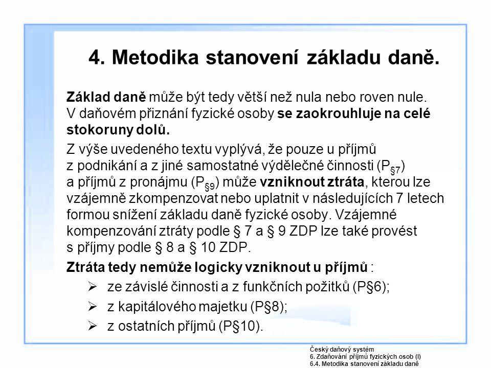 4.Metodika stanovení základu daně. Základ daně může být tedy větší než nula nebo roven nule.