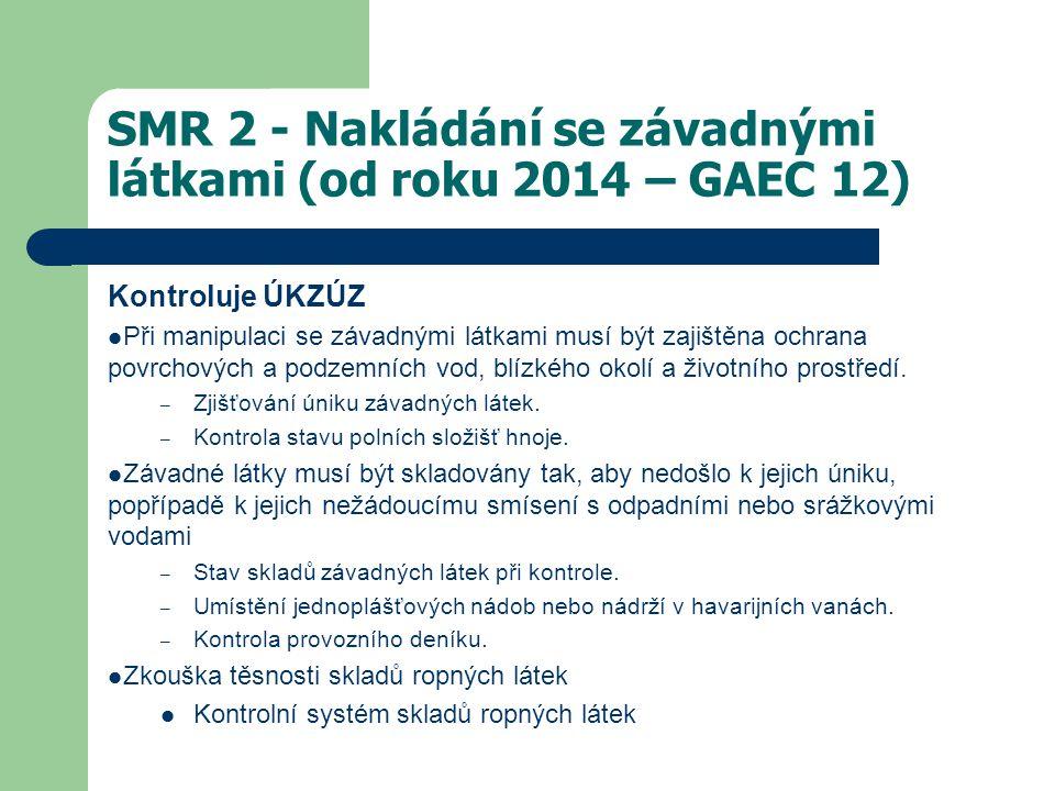 SMR 2 - Nakládání se závadnými látkami (od roku 2014 – GAEC 12) Kontroluje ÚKZÚZ Při manipulaci se závadnými látkami musí být zajištěna ochrana povrchových a podzemních vod, blízkého okolí a životního prostředí.