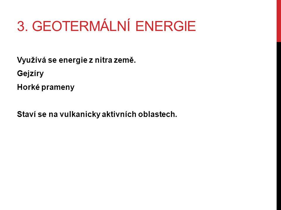 3. GEOTERMÁLNÍ ENERGIE Využívá se energie z nitra země.