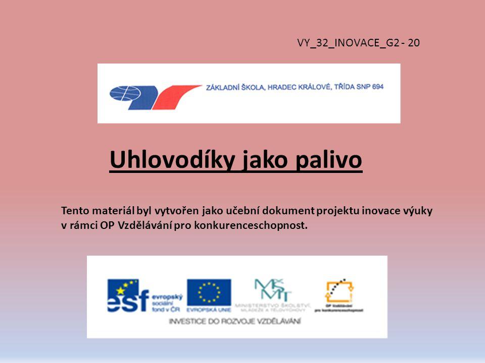 Uhlovodíky jako palivo VY_32_INOVACE_G2 - 20 Tento materiál byl vytvořen jako učební dokument projektu inovace výuky v rámci OP Vzdělávání pro konkurenceschopnost.