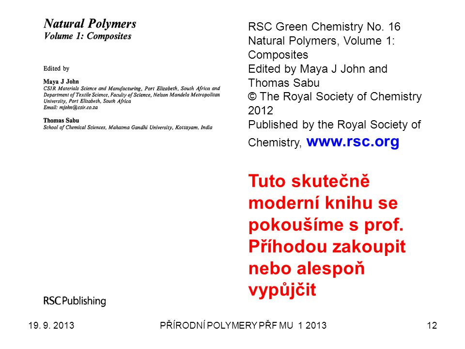 19. 9. 2013PŘÍRODNÍ POLYMERY PŘF MU 1 201312 RSC Green Chemistry No. 16 Natural Polymers, Volume 1: Composites Edited by Maya J John and Thomas Sabu ©