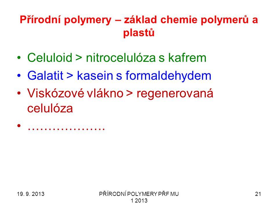 Přírodní polymery – základ chemie polymerů a plastů Celuloid > nitrocelulóza s kafrem Galatit > kasein s formaldehydem Viskózové vlákno > regenerovaná celulóza ……………….