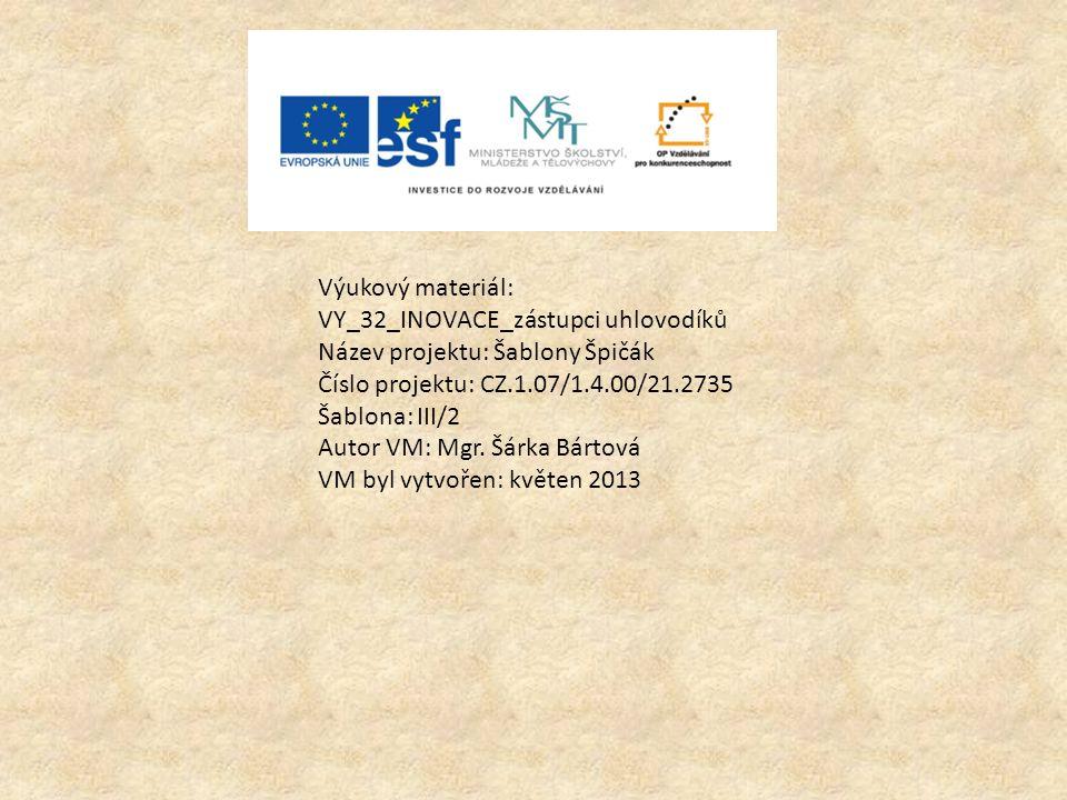Výukový materiál: VY_32_INOVACE_zástupci uhlovodíků Název projektu: Šablony Špičák Číslo projektu: CZ.1.07/1.4.00/21.2735 Šablona: III/2 Autor VM: Mgr
