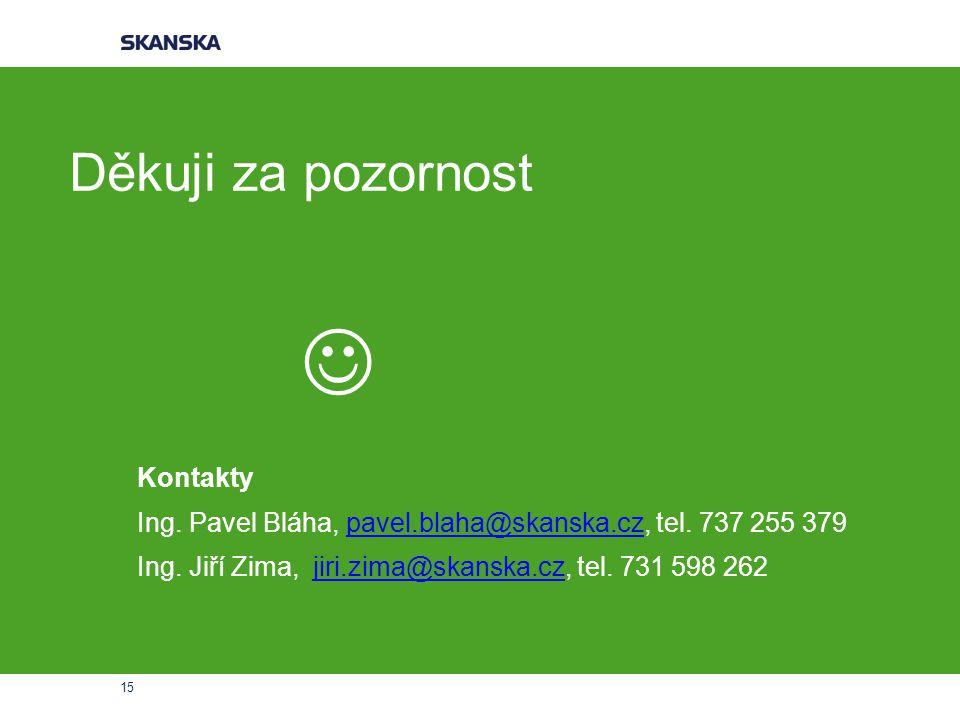 15 Děkuji za pozornost Kontakty Ing.Pavel Bláha, pavel.blaha@skanska.cz, tel.