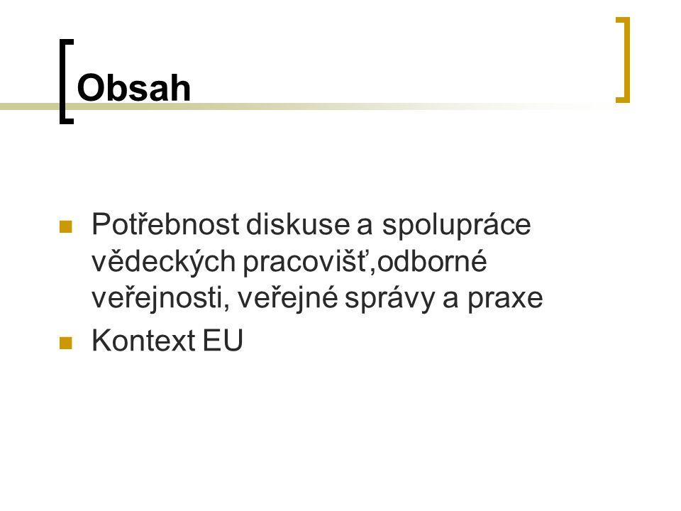 Obsah Potřebnost diskuse a spolupráce vědeckých pracovišť,odborné veřejnosti, veřejné správy a praxe Kontext EU