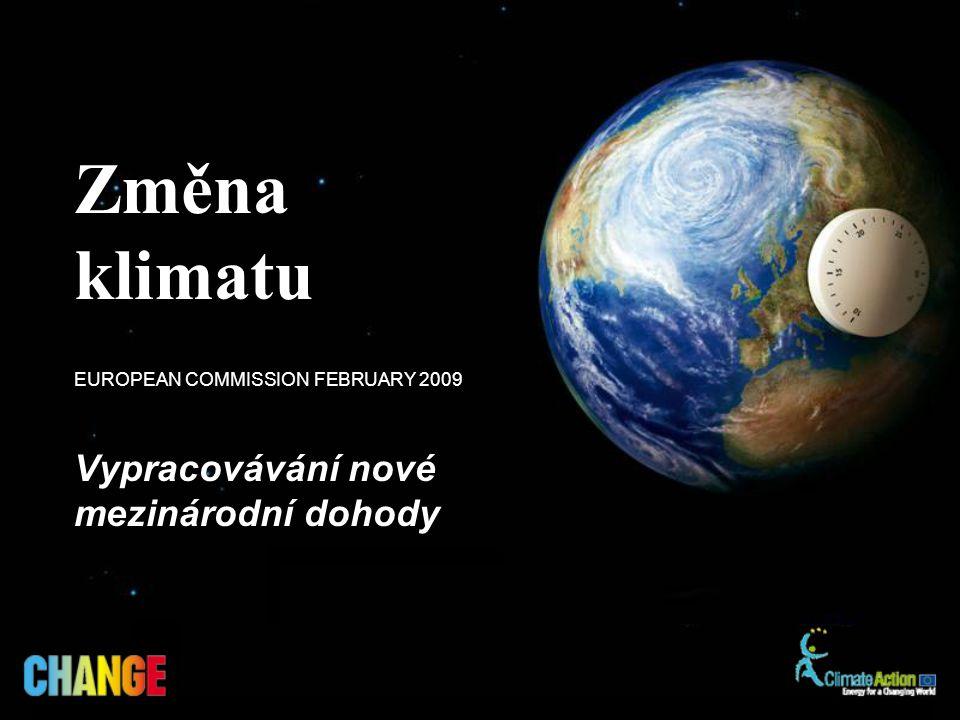Vypracovávání nové mezinárodní dohody EUROPEAN COMMISSION FEBRUARY 2009 Změna klimatu