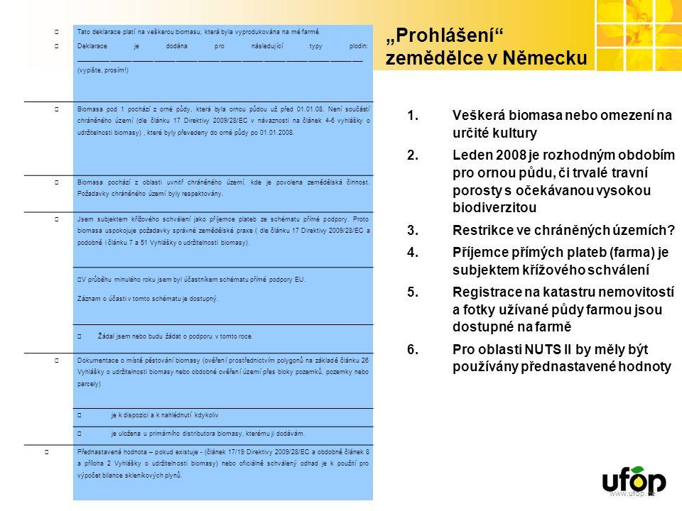 """www.ufop.de """"Prohlášení"""" zemědělce v Německu 1.Veškerá biomasa nebo omezení na určité kultury 2.Leden 2008 je rozhodným obdobím pro ornou půdu, či trv"""