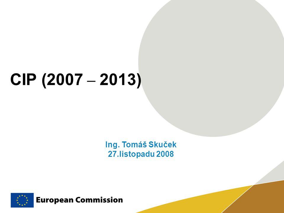 CIP (2007 – 2013) Competitiveness and Innovation Framework Programme Zřízený Rozhodnutím Evropského parlamentu a Rady č.
