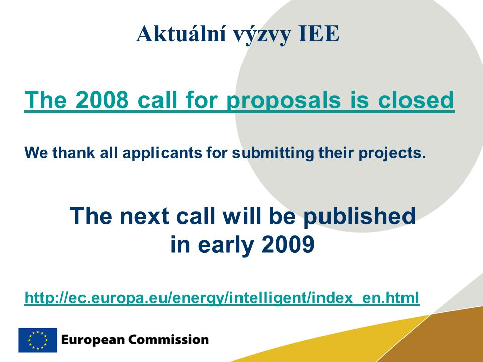 Aktuální výzvy IEE The 2008 call for proposals is closed We thank all applicants for submitting their projects. The next call will be published in ear
