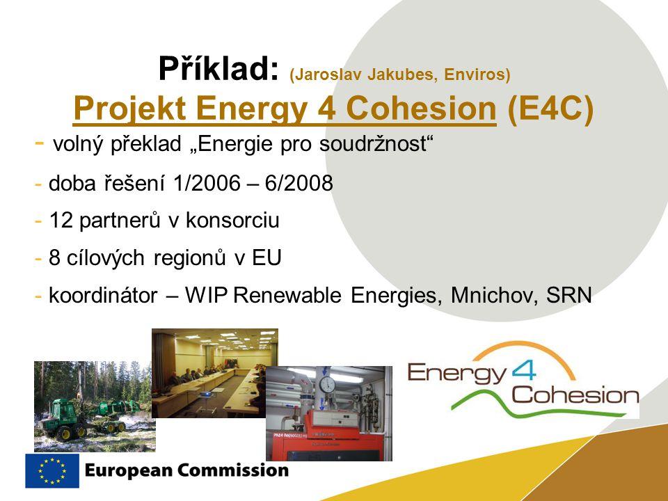 """Příklad: (Jaroslav Jakubes, Enviros) Projekt Energy 4 Cohesion (E4C) - volný překlad """"Energie pro soudržnost"""" - doba řešení 1/2006 – 6/2008 - 12 partn"""