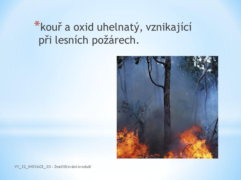 VY_32_INOVACE_ 03 - Znečišťování ovzduší * kouř a oxid uhelnatý, vznikající při lesních požárech.