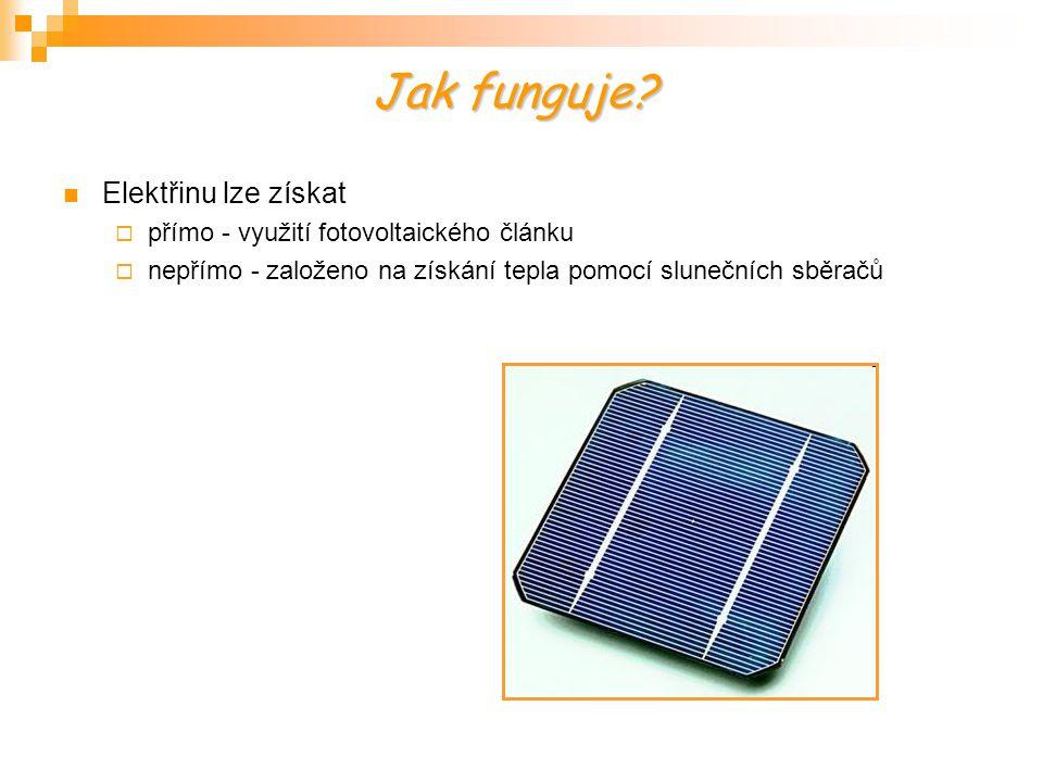 Jak funguje? Elektřinu lze získat  přímo - využití fotovoltaického článku  nepřímo - založeno na získání tepla pomocí slunečních sběračů