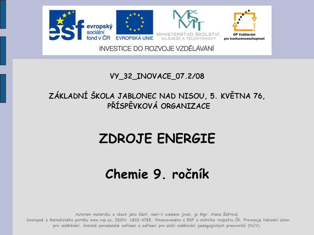 VY_32_INOVACE_07.2/08 ZÁKLADNÍ ŠKOLA JABLONEC NAD NISOU, 5. KVĚTNA 76, PŘÍSPĚVKOVÁ ORGANIZACE ZDROJE ENERGIE Chemie 9. ročník Autorem materiálu a všec