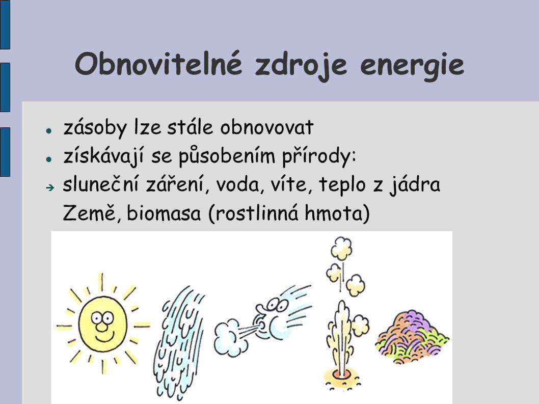 Obnovitelné zdroje energie zásoby lze stále obnovovat získávají se působením přírody:  sluneční záření, voda, víte, teplo z jádra Země, biomasa (rost