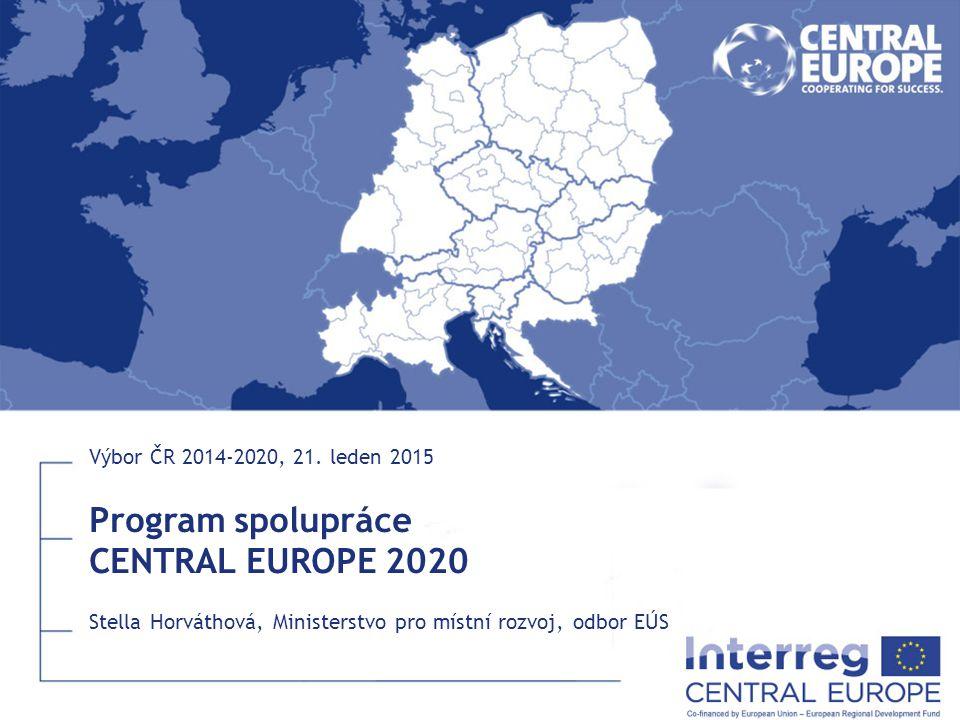 Program spolupráce CENTRAL EUROPE 2020 Stella Horváthová, Ministerstvo pro místní rozvoj, odbor EÚS Výbor ČR 2014-2020, 21.