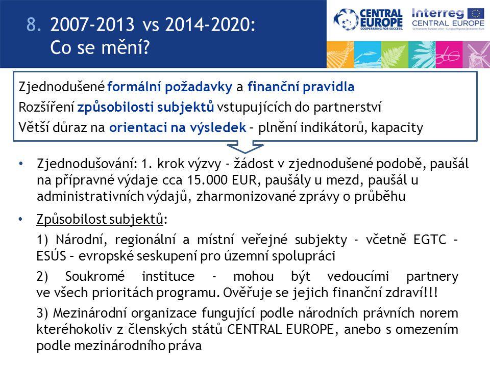 Zjednodušené formální požadavky a finanční pravidla Rozšíření způsobilosti subjektů vstupujících do partnerství Větší důraz na orientaci na výsledek – plnění indikátorů, kapacity 8.2007-2013 vs 2014-2020: Co se mění.