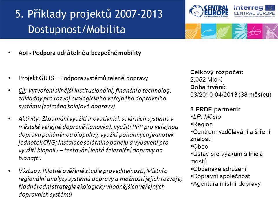 5. Příklady projektů 2007-2013 Dostupnost/Mobilita AoI - Podpora udržitelné a bezpečné mobility Projekt GUTS – Podpora systémů zelené dopravy Cíl: Vyt