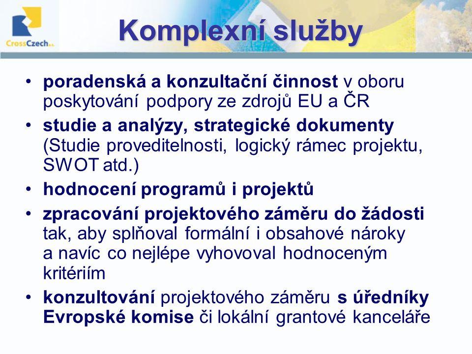 Komplexní služby poradenská a konzultační činnost v oboru poskytování podpory ze zdrojů EU a ČR studie a analýzy, strategické dokumenty (Studie proveditelnosti, logický rámec projektu, SWOT atd.) hodnocení programů i projektů zpracování projektového záměru do žádosti tak, aby splňoval formální i obsahové nároky a navíc co nejlépe vyhovoval hodnoceným kritériím konzultování projektového záměru s úředníky Evropské komise či lokální grantové kanceláře
