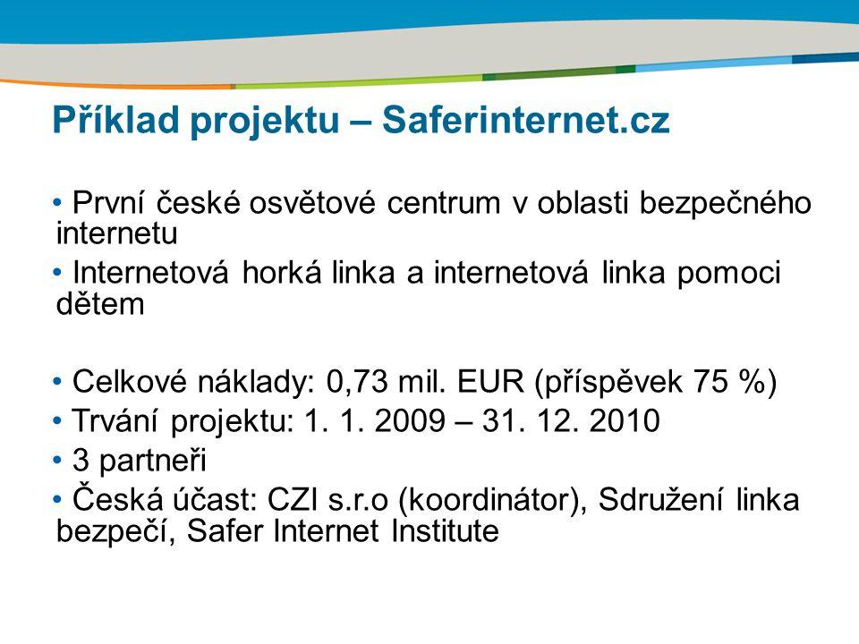 První české osvětové centrum v oblasti bezpečného internetu Internetová horká linka a internetová linka pomoci dětem Celkové náklady: 0,73 mil. EUR (p