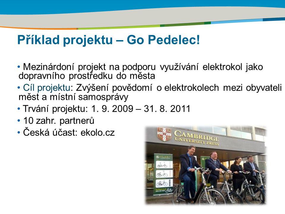 Příklad projektu – Go Pedelec! Mezinárdoní projekt na podporu využívání elektrokol jako dopravního prostředku do města Cíl projektu: Zvýšení povědomí