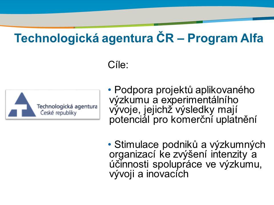 Cíle: Podpora projektů aplikovaného výzkumu a experimentálního vývoje, jejichž výsledky mají potenciál pro komerční uplatnění Stimulace podniků a výzk
