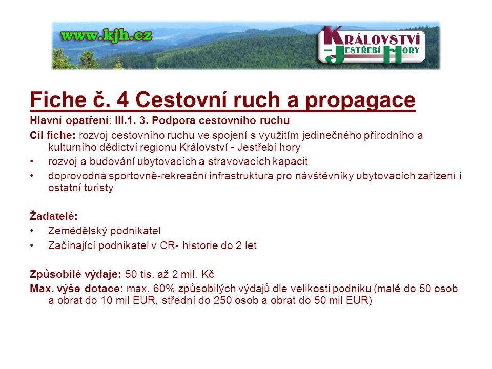 Fiche č. 4 Cestovní ruch a propagace Hlavní opatření: III.1. 3. Podpora cestovního ruchu Cíl fiche: rozvoj cestovního ruchu ve spojení s využitím jedi