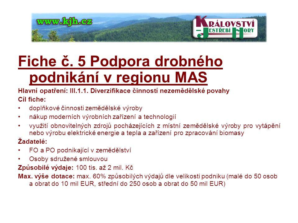 Fiche č. 5 Podpora drobného podnikání v regionu MAS Hlavní opatření: III.1.1. Diverzifikace činností nezemědělské povahy Cíl fiche: doplňkové činnosti