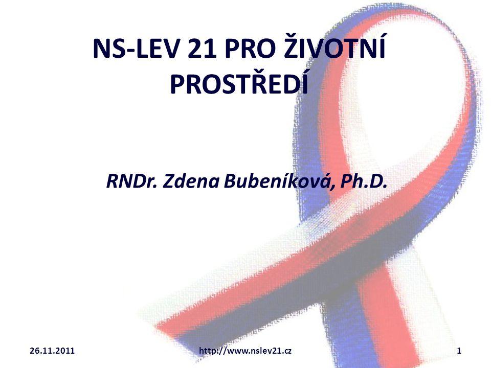 NS-LEV 21 PRO ŽIVOTNÍ PROSTŘEDÍ RNDr. Zdena Bubeníková, Ph.D. 26.11.20111http://www.nslev21.cz