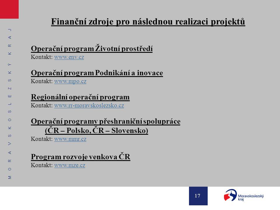 M O R A V S K O S L E Z S K Ý K R A J 17 Finanční zdroje pro následnou realizaci projektů Operační program Životní prostředí Kontakt: www.env.czwww.en