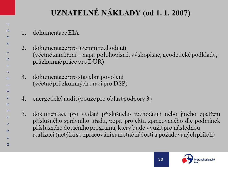 M O R A V S K O S L E Z S K Ý K R A J 20 UZNATELNÉ NÁKLADY (od 1. 1. 2007) 1.dokumentace EIA 2.dokumentace pro územní rozhodnutí (včetně zaměření – na
