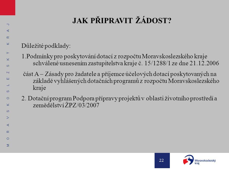 M O R A V S K O S L E Z S K Ý K R A J 22 JAK PŘIPRAVIT ŽÁDOST? Důležité podklady: 1.Podmínky pro poskytování dotací z rozpočtu Moravskoslezského kraje